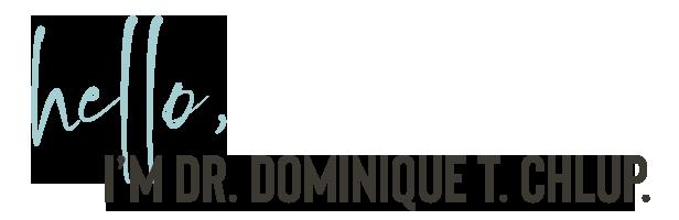 Hello, I'm Dr. Dominique T. Chlup